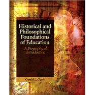 Historical and Philosophical Foundations of Education A Biographical Introduction by Gutek, Gerald L., 9780137152735