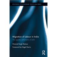 Migration of Labour in India: The squatter settlements of Delhi by Ratnoo; Himmat Singh, 9781138962736