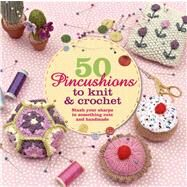 50 Pincushions to Knit & Crochet Stash Your Sharps in Something Cute and Handmade by Thomas, Cat, 9781250042736