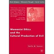 Womanist Ethics And the Cultural Production of Evil by Townes, Emilie M., 9781403972736