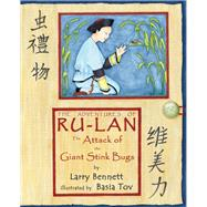 The Attack of the Giant Stink Bugs The Adventures of Ru-lan by Bennett, Larry; Tov, Basia, 9781940242736
