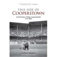 This Side of Cooperstown An Oral History of Major League Baseball in the 1950s by Moffi, Larry; Dickson, Paul, 9780486472737