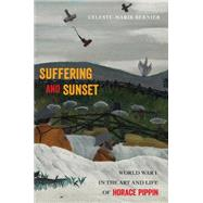 Suffering and Sunset: World War I in the Art and Life of Horace Pippin by Bernier, Celeste-marie, 9781439912737