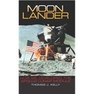 Moon Lander: How We Developed the Apollo Lunar Module by KELLY THOMAS J., 9781588342737