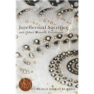 Intellectual Sacrifice and Other Mimetic Paradoxes by Bubbio, Paolo Diego, 9781611862737