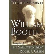 Life And Ministry of William Booth: Founder of the Salvation Army by Green, Roger Joseph, 9780687052738