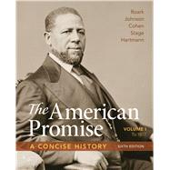 The American Promise: A Concise History, Volume 1 To 1877 by Roark, James L.; Johnson, Michael P.; Cohen, Patricia Cline; Stage, Sarah; Hartmann, Susan M., 9781319042738