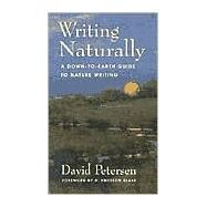 Writing Naturally : A Down-to-Earth Guide to Nature Writing by Petersen, David, 9781555662738