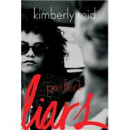 Perfect Liars by Reid, Kimberly, 9781620142738