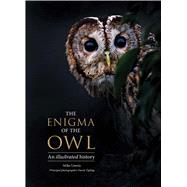 The Enigma of the Owl by Unwin, Mike; Tipling, David; Angell, Tony, 9780300222739