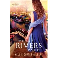 Where Rivers Part: A Texas Gold Novel by Gilbert, Kellie Coates, 9780800722739