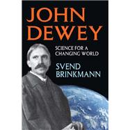 John Dewey: Science for a Changing World by Brinkmann,Svend, 9781412852739