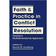 Faith and Practice in Conflict Resolution: Toward a Multidimensional Approach by Goldberg, Rachel M., 9781626372740
