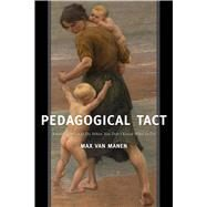 Pedagogical Tact: Knowing What to Do When You Don�t Know What to Do by van Manen,Max, 9781629582740