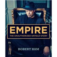 Empire: The Unauthorized Untold Story by Ham, Robert, 9781942872740