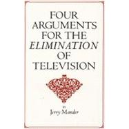 Four Arguments for the Elimination of Television by Mander, Jerry, 9780688082741