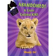 ABANDONED! A Lion Called Kiki by Orr, Wendy; Castelao, Patricia, 9781250062741