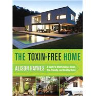 The Toxin-free Home: A Guide to Maintaining a Clean, Eco-friendly, and Healthy Home by Haynes, Alison, 9781632202741