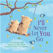I'll Never Let You Go (padded board book) by Prasadam-Halls, Smriti; Brown, Alison, 9781681192741
