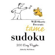 Will Shortz Presents Tame Sudoku 200 Easy Puzzles by Shortz, Will, 9780312382742