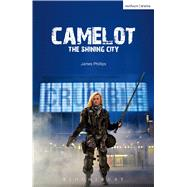 Camelot The Shining City by Phillips, James, 9781474272742