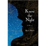 Know the Night A Memoir of Survival in the Small Hours by Mutch, Maria, 9781476702742