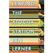 Leaving the Atocha Station by Lerner, Ben, 9781566892742