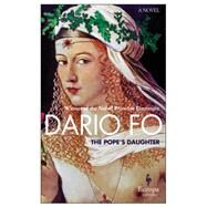 The Pope's Daughter by Fo, Dario; Shugaar, Antony, 9781609452742
