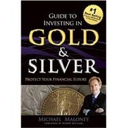 Guide to Investing in Gold & Silver by Maloney, Michael, 9781937832742