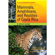 Mammals, Amphibians, and Reptiles of Costa Rica : A Field Guide by Henderson, Carrol L., 9780292722743