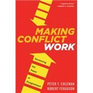 Making Conflict Work by Coleman, Peter T.; Ferguson, Robert, 9780544582743