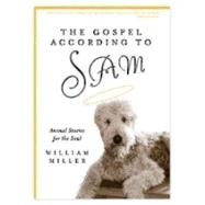 The Gospel According to Sam by Miller, William, 9781596272743