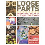 Loose Parts: Inspiring Play in Young Children by Daly, Lisa; Beloglovsky, Miriam; Daly, Jenna, 9781605542744