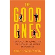 The Good Ones Ten Crucial Qualities of High-Character Employees by Weinstein, Bruce, 9781608682744