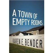 A Town of Empty Rooms A Novel by Bender, Karen E., 9781619022744