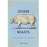 Lesser Beasts: A Snout-to-tail History of the Humble Pig by Essig, Mark, 9780465052745