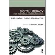 Digital Literacy for Technical Communication: 21st Century Theory and Practice by Spilka; Rachel, 9780805852745