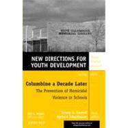 Columbine a Decade Later: The Prevention of Homicidal Violence in Schools New Directions for Youth Development, Number 129