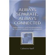 Always Separate, Always Connected: Independence and Interdependence in Cultural Contexts of Development by Raeff,Catherine, 9781138012745