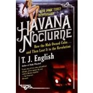 Havana Nocturne : How the Mob Owned Cuba... and Then Lost It to the Revolution