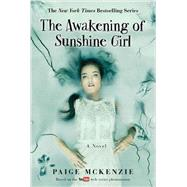 The Awakening of Sunshine Girl by McKenzie, Paige; Sheinmel, Alyssa (CON); Hagen, Nick (CRT), 9781602862746