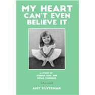 My Heart Can't Even Believe It by Silverman, Amy, 9781606132746