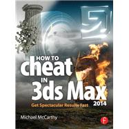 How to Cheat in 3ds Max 2014: Get Spectacular Results Fast by Mccarthy; Michael, 9780415842747