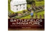 Battlefields in Miniature: Making Realistic and Effective Terrain for Wargames by Davies, Paul, 9781781592748