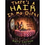 There's a Hair in My Dirt! : A Worm's Story by Larson, Gary, 9780060932749