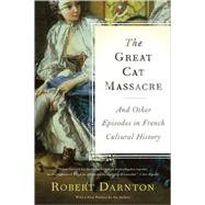 The Great Cat Massacre and Other Episodes in French Cultural History by Darnton, Robert, 9780465012749