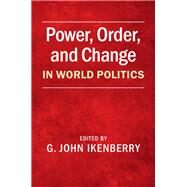 Power, Order, and Change in World Politics by Ikenberry, G. John, 9781107072749