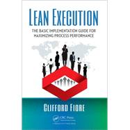 Lean Execution: The Basic Implementation Guide for Maximizing Process Performance by Fiore; Clifford, 9781498752749