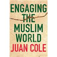 Engaging the Muslim World by Cole, Juan, 9780230102750
