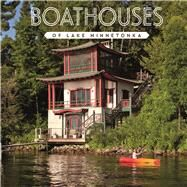 Boathouses of Lake Minnetonka by Melvin,  Karen; Nelson, Melinda, 9780989262750